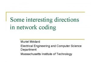 Some interesting directions in network coding Muriel Mdard