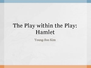 The Play within the Play Hamlet YoungSoo Kim
