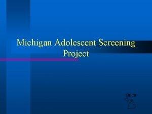 Michigan Adolescent Screening Project MDCH Oakland County Michigan