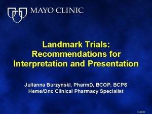 Landmark Trials Recommendations for Interpretation and Presentation Julianna