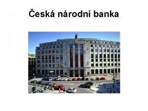 esk nrodn banka Zkladn charakteristika NB Prvn forma