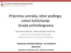 Priprema uzoraka izbor podloga uslovi kultivisanja Izrada antimikograma
