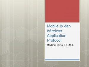 Mobile Ip dan Wireless Application Protocol Meylanie Olivya