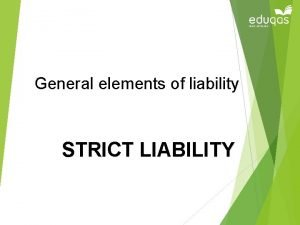 General elements of liability STRICT LIABILITY Aims and