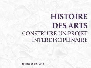 HISTOIRE DES ARTS CONSTRUIRE UN PROJET INTERDISCIPLINAIRE Batrice