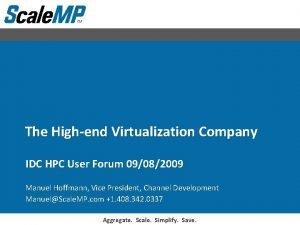 The Highend Virtualization Company IDC HPC User Forum