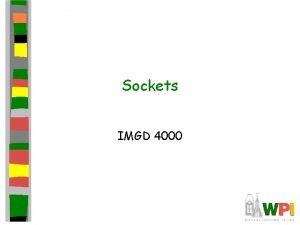 Sockets IMGD 4000 Outline Socket basics Socket details