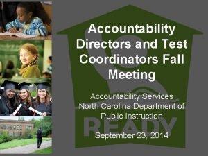 Accountability Directors and Test Coordinators Fall Meeting Accountability