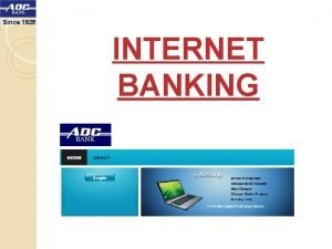 Since 1925 INTERNET BANKING INTERNET Banking Non Financial