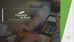Payments do Brasil SOLUES EM MEIOS DE PAGAMENTO