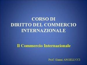 CORSO DI DIRITTO DEL COMMERCIO INTERNAZIONALE Il Commercio