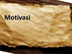 Motivasi MOTIVASI Dalam Manajemen Mengapa kita perlu MOTIVASI