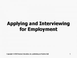 Applying and Interviewing for Employment Copyright 2010 Pearson