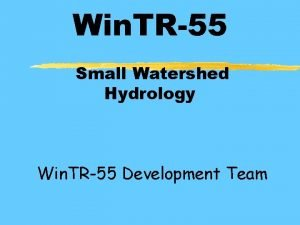 Win TR55 Small Watershed Hydrology Win TR55 Development