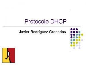 Protocolo DHCP Javier Rodrguez Granados Protocolo DHCP El