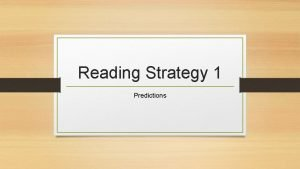 Reading Strategy 1 Predictions Making predictions is essential