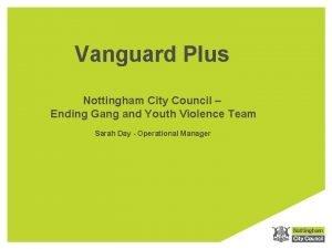 Vanguard Plus Nottingham City Council Ending Gang and