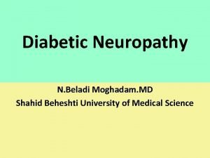 Diabetic Neuropathy N Beladi Moghadam MD Shahid Beheshti