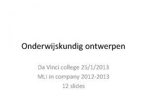 Onderwijskundig ontwerpen Da Vinci college 2512013 MLI in