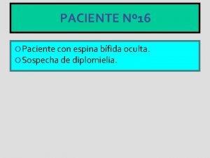 PACIENTE N 16 Paciente con espina bfida oculta
