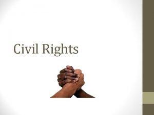 Civil Rights What are civil rights Civil rights