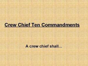 Crew Chief Ten Commandments A crew chief shall