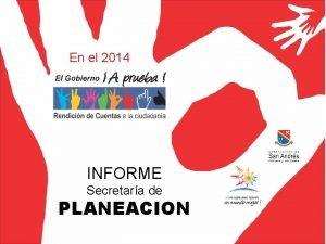 En el 2014 INFORME Secretara de PLANEACION PLANEACION