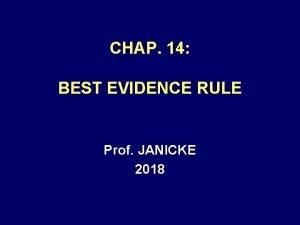 CHAP 14 BEST EVIDENCE RULE Prof JANICKE 2018
