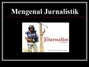 Mengenal Jurnalistik Pengertian Jurnalistik journalistic berasal dari kata