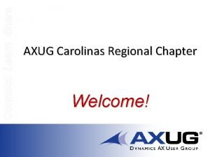 Connect Learn Share AXUG Carolinas Regional Chapter Welcome