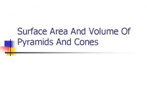 Surface Area And Volume Of Pyramids And Cones