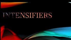 Intensifiers adalah kata yang digunakan untuk menguatkan arti