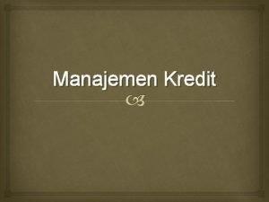 Manajemen Kredit Prinsip Dasar Kebijakan Kredit Peranan Kredit