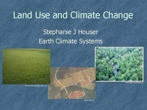 Land Use and Climate Change Stephanie J Houser