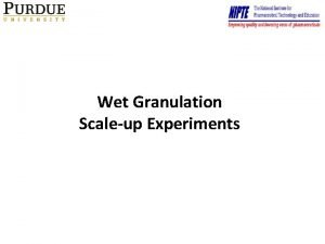 Wet Granulation Scaleup Experiments Scaleup Approach with Dimensional