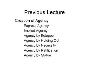 Previous Lecture Creation of Agency Express Agency Implied