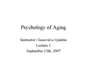 Psychology of Aging Instructor Genevive Quintin Lecture 1