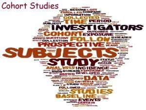 Cohort Studies Compare incidence Cohort Study Follow up