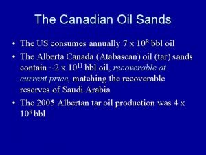 The Canadian Oil Sands The US consumes annually