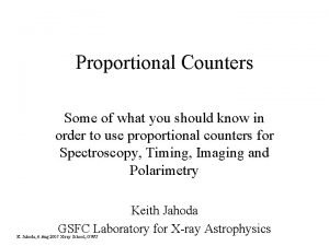Proportional Counters Some of what you should know