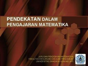 PENDEKATAN DALAM PENGAJARAN MATEMATIKA JURUSAN PENDIDIKAN MATEMATIKA FAKULTAS