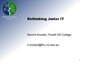 Rethinking Junior IT Kevork Krozian Forest Hill College
