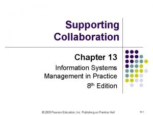 Supporting Collaboration Chapter 13 Information Systems Management in