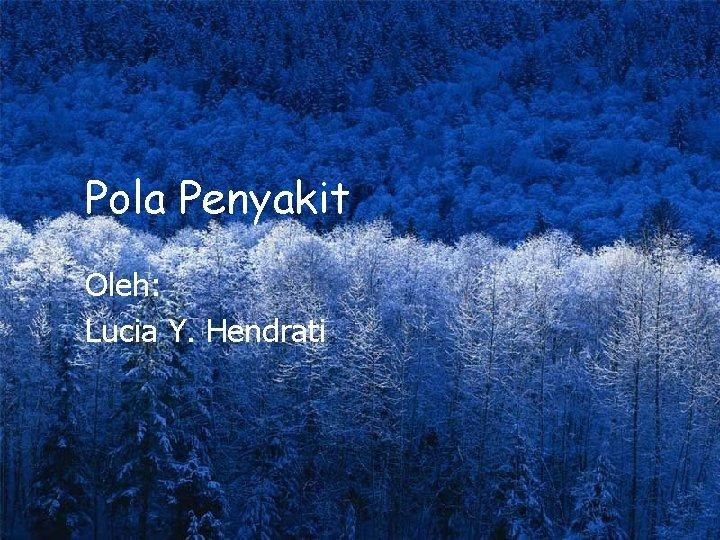 Pola Penyakit Oleh Lucia Y Hendrati POLA PENYAKIT
