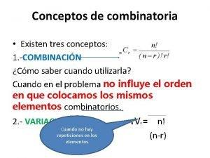 Conceptos de combinatoria Existen tres conceptos 1 COMBINACIN
