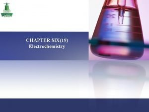 CHAPTER SIX19 Electrochemistry Chapter 6 Electrochemistry Chapter Six
