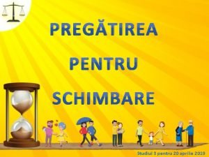 PREGTIREA PENTRU SCHIMBARE Studiul 3 pentru 20 aprilie
