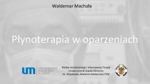 Waldemar Machaa Pynoterapia w oparzeniach Klinika Anestezjologii i