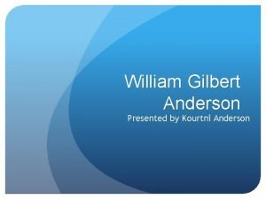 William Gilbert Anderson Presented by Kourtni Anderson Early