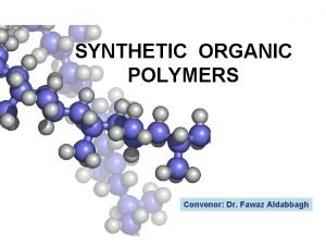 SYNTHETIC ORGANIC POLYMERS Convenor Dr Fawaz Aldabbagh Polymers